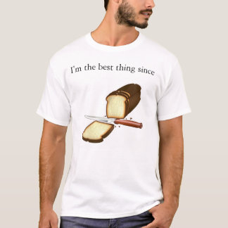 I'm the best thing since Sliced Bread T-Shirt