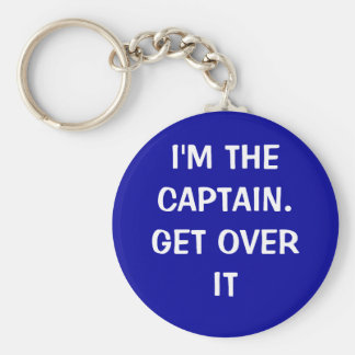 I'm the Captain. Get over it - funny Basic Round Button Keychain