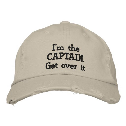 I'm the Captain. Get over it - funny Embroidered Hats