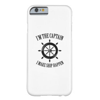 I'm the Captain I Make Ship Happen Boating Sailing Barely There iPhone 6 Case