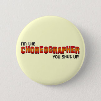 I'm the Choreographer, You Shut Up! 2 Inch Round Button