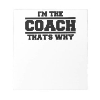 I'm The Coach That's Why Notepad