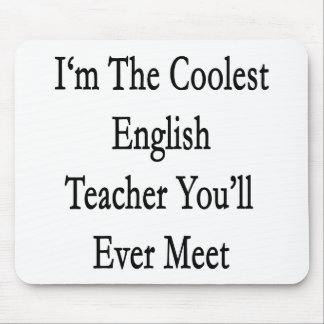 I'm The Coolest English Teacher You'll Ever Meet Mouse Pad