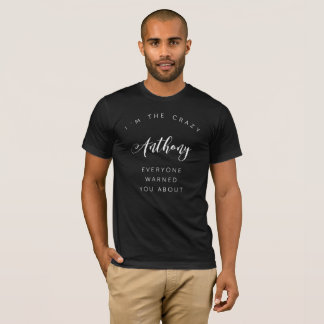 I'm the crazy Anthony everyone warned you about T-Shirt