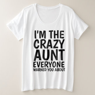 I'M THE CRAZY AUNT EVERYONE WARNED YOU ABOUT PLUS SIZE T-Shirt