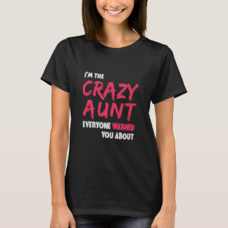 I'm The crazy Aunt everyone warned you about! T-Shirt