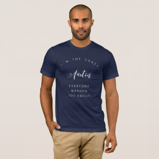 I'm the crazy Austin T-Shirt