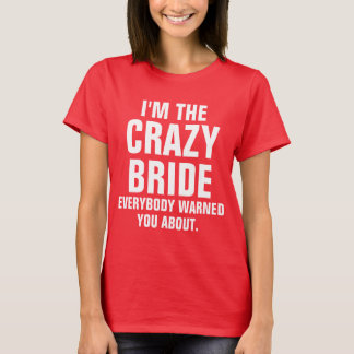 I'm the crazy Bride T-Shirt