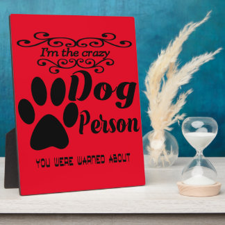 I'm the crazy dog person you were warned about plaque