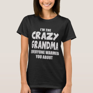 I'M THE CRAZY GRANDMA EVERYONE WARKED YOU ABOUT T-Shirt