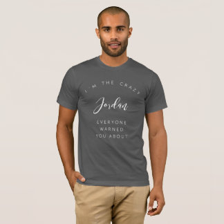 I'm the crazy Jordan everyone warned you about T-Shirt
