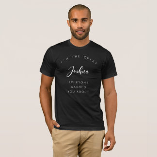 I'm the crazy Joshua everyone warned you about T-Shirt
