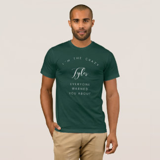 I'm the crazy Tyler everyone warned you about T-Shirt