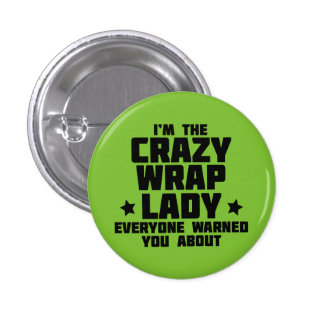I'm the crazy wrap lady everyone warned you about 1 inch round button