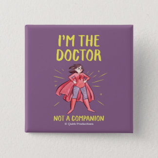I'm the Doctor. Not a Companion. 2 Inch Square Button