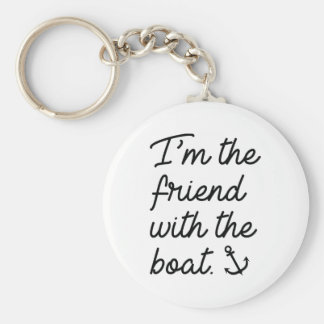 I'm The Friend With The Boat Keychain