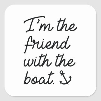 I'm The Friend With The Boat Square Sticker