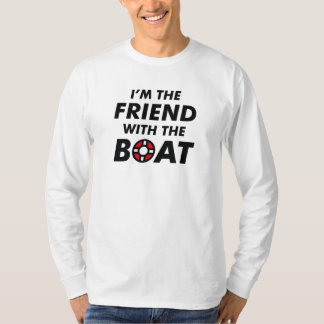 I'm The Friend With The Boat T-Shirt