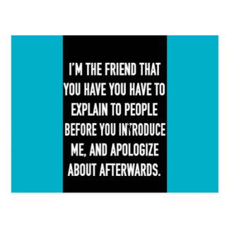 i'm the friend you have to explain and apologize f postcard