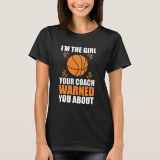 I'm the Girl Your Coach Warned You About T-shirt
