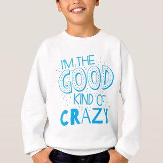 im the good kind of crazy sweatshirt