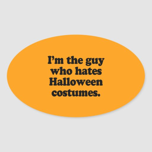 I'M THE GUY WHO HATES HALLOWEEN COSTUMES OVAL STICKERS
