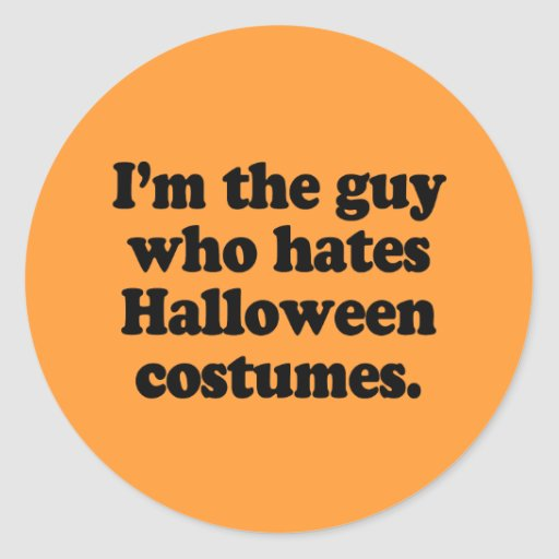 I'm the guy who hates halloween costumes stickers