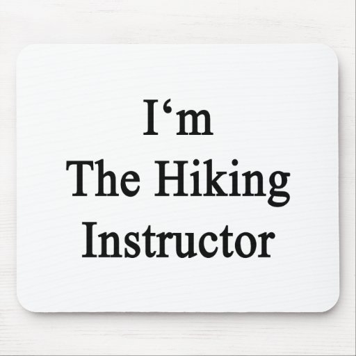 I'm The Hiking Instructor Mousepad