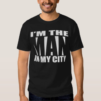 Im The Man In My City T-shirt
