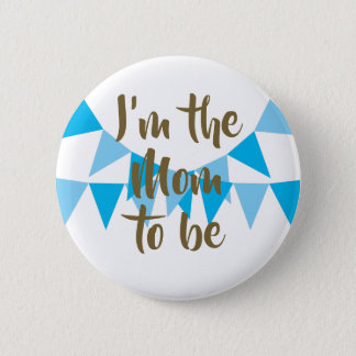 I'm the Mom to be Bunting Baby Shower Favor 2 Inch Round Button