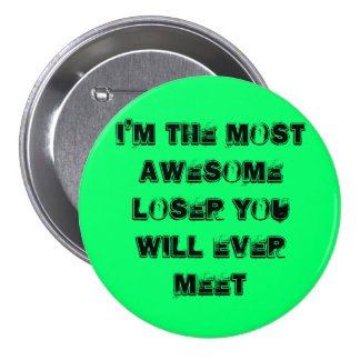 I'm the Most awesome Loser you will ever meet 3 Inch Round Button