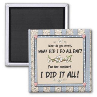 I'm the mother! I did it all! - Fridge Magnet