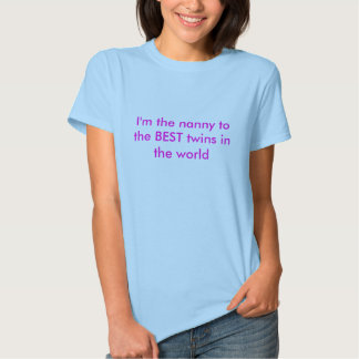 I'm the nanny to the BEST twins in the world T Shirt