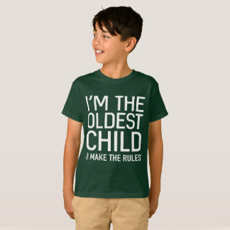 I'm the Oldest Child, I Make All of the Rules T-Shirt