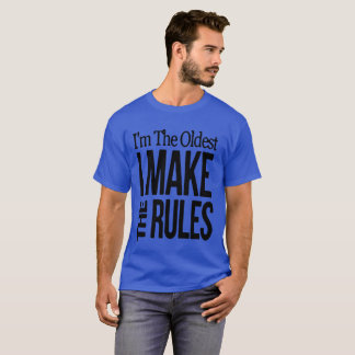 Im The Oldest I Make The Rules T-Shirt