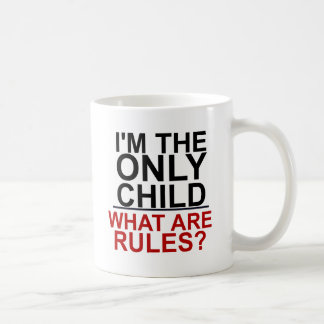 I'M THE ONLY CHILD - WHAT ARE RULES COFFEE MUG