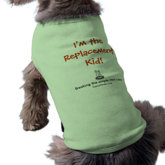 I'm the Replacement Kid! Dog T Shirt