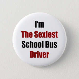 I'm The Sexiest School Bus Driver 2 Inch Round Button