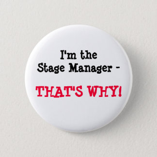 I'm the Stage Manager - THAT'S WHY! 2 Inch Round Button