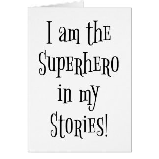 I'm the Superhero in my stories Greeting Card
