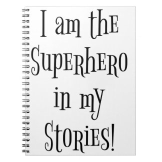 I'm the Superhero in my stories Notebook