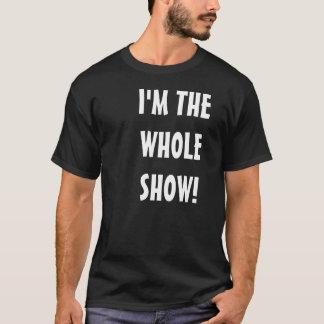 I'M THE WHOLE SHOW! T-Shirt