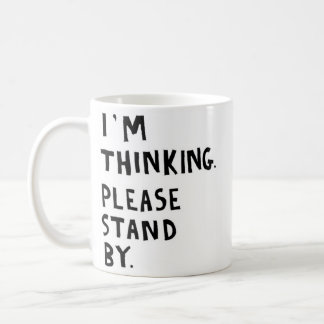 I'm thinking, please stand by coffee mug