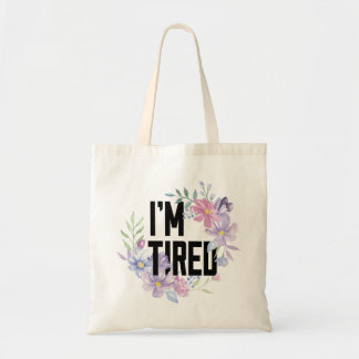 I'm Tired Floral Tote