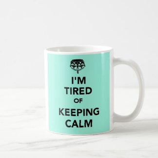 I'm Tired of Keeping Calm Coffee Mug