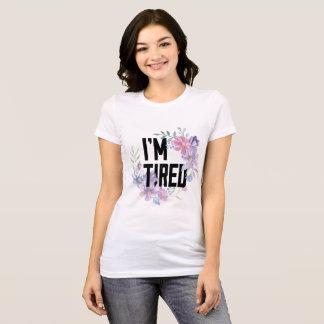 I'm Tired T Shirt