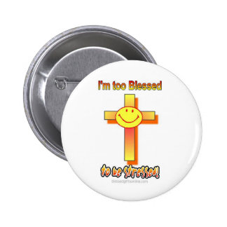 I'm Too Blessed to be Stressed 2 Inch Round Button