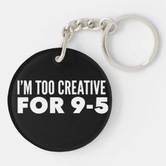 I'm Too Creative For 9-5 Keychain
