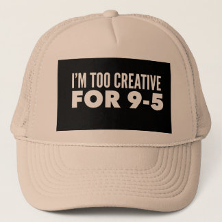 I'm Too Creative For 9-5 Trucker Hat