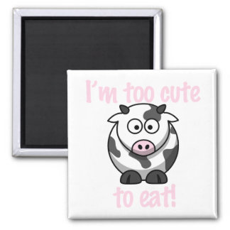 I'm too cute to eat - Cow Magnet